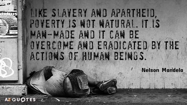 "A photo of a homeless man with a Nelson Mandela quote that reads in part ""like slavery and apartheid poverty is not natural"""