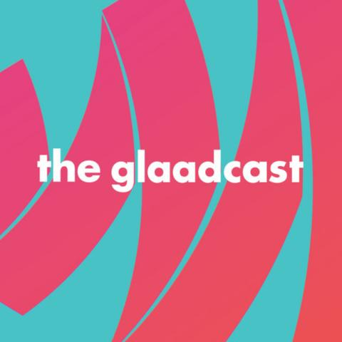 glaadcast podcast by GLAAD for LGBTQ and Pride Month